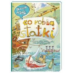 Książka Opowiem Ci mamo co robią statki - Wydawnictwo Nasza Księgarnia