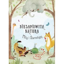 Książka Niesamowita Natura - Mity i Stereotypy - Wydawnictwo Tata Robi Książki