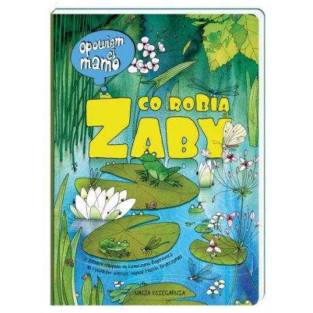 Książka Opowiem Ci mamo co robią żaby - Wydawnictwo Nasza Księgarnia