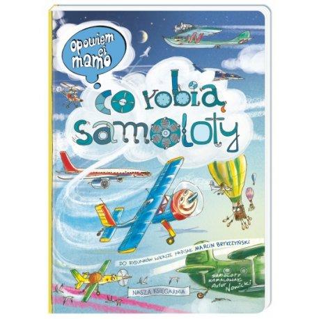 Książka Opowiem Ci mamo co robią samoloty - Wydawnictwo Nasza Księgarnia