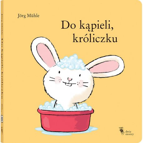 Książka Do kąpieli, króliczku - Wydawnictwo Dwie Siostry